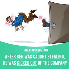 """""""Kick out"""" means """"to force someone to leave a place or organization"""". Example: After Ben was caught stealing, he was kicked out of the company. Get our apps for learning English: learzing.com"""