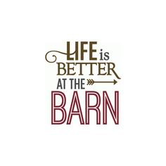 Silhouette Online Store: life is better at the barn (1.28 CAD) ❤ liked on Polyvore featuring text, words, phrase, quotes and saying