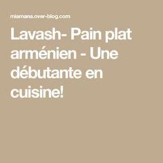 Lavash- Pain plat arménien - Une débutante en cuisine!