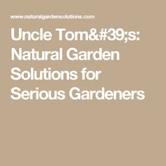 Uncle Tom's: Natural Garden Solutions for Serious Gardeners