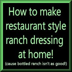 How to Make Restaurant Style Ranch Dressing It's super easy!   Super Yummy once you taste real ranch you will never bottle ranch again!!!