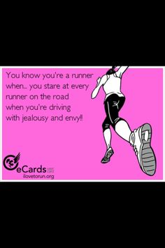 """You know you're a runner when... you stare at every runner on the road when you're driving with jealousy and envy!"" Ahaha so true!"