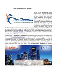 Top university of singapore  Singapore is taking pace in this globalized world and is coming up with new innovations and creativity. Also, the top Singapore university have contributed in increasing overseas education traffic towards itself.http://www.thechopras.com/study-in-singapore/