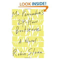 Mr. Penumbra's 24-Hour Bookstore: A Novel: Robin Sloan: 9780374214913: Amazon.com: Books I want this! Like now!