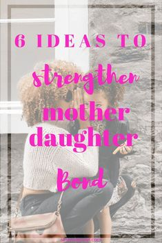 6 ideas to strengthen Mother Daughter Bond. Fostering loving bonds between mother and daughter as they grow. #friendship #kidactivities #children #minime