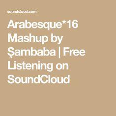 Arabesque*16 Mashup by Şambaba | Free Listening on SoundCloud