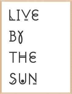 LIVE BY THE SUN ©2017. by Modern English created exclusively for Elephant Square Artisan Gallery and Boutique. Now Available On ElephantSquare.com   LINK: https://www.elephantsquare.com/word-art-by-modern-english/