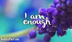 Quote: I am enough. www.HealthyPlace.com
