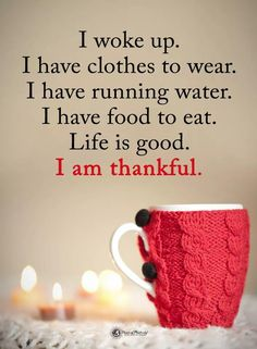 I woke up. I have clothes to wear. I have running water. I have food to eat. Life is good. I am thankful. Gratitude Quotes, Positive Quotes, Positive Affirmations, Thankful For You Quotes, Affirmation Quotes, Bien Dit, How To Apply Makeup, Wake Me Up, Makeup Yourself