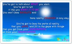 Abraham-Hicks Quotes (AHQ2558) You've got to talk about what you want. You've got to tell it like you want it to be. #reality #expect