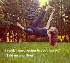 """""""I really regret going to yoga today."""" -Said no one. Ever."""