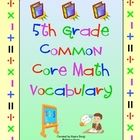 5th Grade Common Core Math Vocabulary - Math vocabulary is essential! Help your students master the math vocabulary from the Common Core Standards. This 100 page printable packet contains a printable word wall, flash cards, and vocabulary flip booklets! On sale 3/16 - 3/18 $