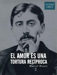 """""""El amor es una tortura recíproca"""". - Marcel Proust"""