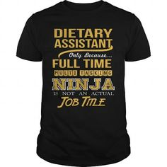 DIETARY ASSISTANT Only Because Full Time Multi Tasking NINJA Is Not An Actual Job Title T Shirts, Hoodie