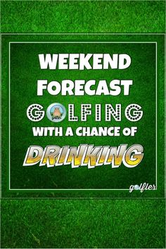 WEEKEND FORECAST: #GOLFING with a chance of #DRINKING. ⛳ #golf + #beer = AWESOME #Friday #Saturday #Sunday weekend #golfcourse #golfer