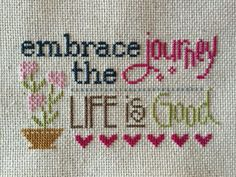 cross stitch Lizzie Kate Embrace journey, Life is Good Inspirational completed cross stitch Lizzie Kate Embrace journey, Life is Good Inspirationalcompleted cross stitch Lizzie Kate Embrace journey, Life is Good Inspirational Cross Stitch Pillow, Cross Stitch Bookmarks, Mini Cross Stitch, Counted Cross Stitch Kits, Lizzie Kate, Cross Stitch Quotes, Cross Stitch Pictures, Cross Stitch Designs, Cross Stitch Patterns