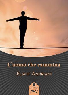 Segnalazione - L'UOMO CHE CAMMINA di Flavio Andriani http://lindabertasi.blogspot.it/2016/10/segnalazione-luomo-che-cammina-di.html