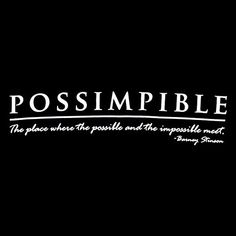 How i met your mother quote.  Nothing and everthing is possimpible - Barney Stinson