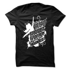 If You are a woman who is a Pharmacist T Shirt, Hoodie, Sweatshirt