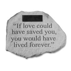 Please Note: Personalized items may only include alphanumeric characters. It's never easy to say good-bye to a beloved pet, but this Kay Berry If Love Could Personalized Pet Memorial Stone will leave a lasting reminder of your furry friend. Sentiment reads If love could have saved you, you would have lived forever. Personalize this item with up to three lines of text and eighteen characters per line. Please spell and use lower case letters exactly as you want them to appear. As with any…
