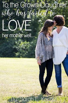 To the Daughter who has Failed to Love Her Mother Well