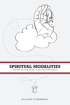 SPIRITUAL MODALITIES: PRAYER AS RHETORIC AND PERFORMANCE by William FitzGerald: http://www.psupress.org/books/titles/978-0-271-05622-7.html **New in Paperback**