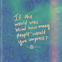 If the world were blind ...  Mantras | Tiny Devotions | Bohemian Lifestyle, Meditation