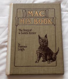 MAC HIS BOOK SCOTTISH TERRIER DOG BOOK BY FLORENCE LEIGH EARLY 1900'S 1ST ED.