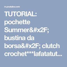TUTORIAL: pochette Summer/ bustina da borsa/ clutch crochet***lafatatuttofare*** - YouTube