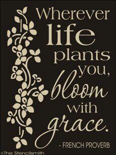 French proverb... my favorite saying is 'bloom where you are planted'... so this is great and truly IS my style!! lol