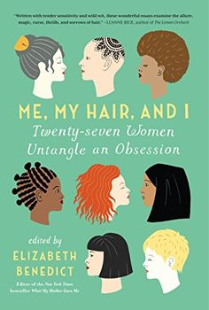 Me, My Hair, and I: Twenty-seven Women Untangle an Obsession by Elizabeth Benedict http://www.amazon.com/dp/1616204117/ref=cm_sw_r_pi_dp_m9cpwb09DWTDV