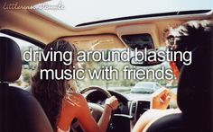Driving around w/ friends ...with the oldies music on blast