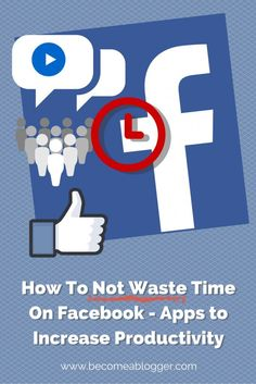 How To Not Waste Time On Facebook - Apps to Increase Productivity | Become A Blogger