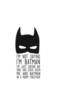 I'm Not Saying I'm Batman. - Batman Printables - Ideas of Batman Printables - I'm Not Saying I'm Batman. Batman T Shirt, Im Batman, Batman Meme, Batman Room, Batman Comics, Me Quotes, Funny Quotes, Funny Batman Quotes, Batman Sayings