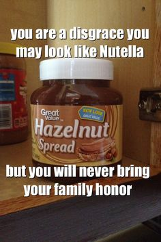 You may look like Nutella but you will never bring your family honor hahahahaha I laughed so hard xD Laugh Till You Cry, Make Em Laugh, I Love To Laugh, Laugh Out Loud, Dishonor On Your Cow, Belly Laughs, Laughing So Hard, Just For Laughs, The Funny