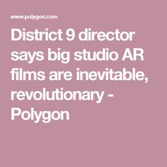 District 9 director says big studio AR films are inevitable, revolutionary  - Polygon
