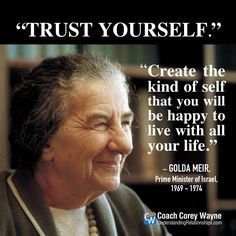 "#goldameir #israel #primeminister #trustyourself #happiness #purpose #goals #dreams #selfreliance #coachcoreywayne #greatquotes Photo by David Rubinger/The LIFE Images Collection/Getty Images ""Trust yourself. Create the kind of self that you will be happy to live with all your life."" ~ Golda Meir"