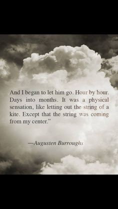 letting go quote by augusten burroughs Quotes To Live By, Me Quotes, Qoutes, Famous Quotes, Let Him Go Quotes, Letting Go Quotes, Quotable Quotes, Book Quotes, Augusten Burroughs