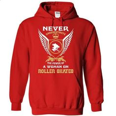 Never Underestimate the power of a woman on roller skat - #big sweater #sweater women. I WANT THIS => https://www.sunfrog.com/LifeStyle/Never-Underestimate-the-power-of-a-woman-on-roller-skates--Limited-Edition-2187-Red-12106582-Hoodie.html?68278