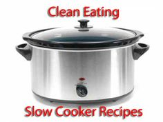 Clean Eating Slow Cooker Recipes    not sure if I already pinned this... but this is what the Hubby and I want to try!!!