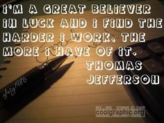 I'm great believer in luck and I find the harder I work, the more I have of it.