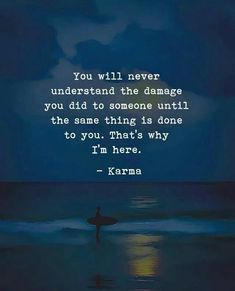 Always be mindful of your thoughts and actions - Karma is so real!!