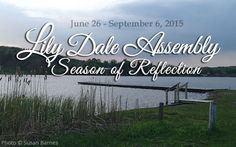 Welcome To Lily Dale Assembly! 2015 Season Opening Day is June 26 We welcome you to the Lily Dale Assembly, World's Largest Center for the Science Philosophy and Religion of Spiritualism  ...