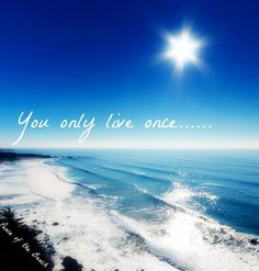 You only live once quote via Peace of the Beach on Facebook at www.facebook.com/MariannesPeaceoftheBeach