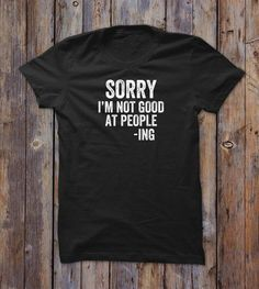 Sorry I'm Not Good At People - Ing T-shirt