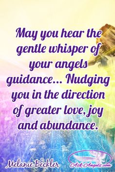 May you hear the gentle whisper of your angels guidance... Nudging you in the direction of greater love, joy and abundance.   #angelicguidance