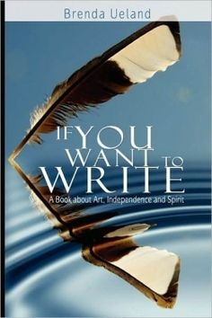 For any writer who lacks the imagination, motivation or confidence to write, author Brenda Ueland attempts to help you with her book 'If You Want To Write: A Book About Art, Independence And Spirit.' Instead of covering areas in writing such as plot-lines, character development or writing goals, Ueland gets right to the core of writing, the spirit, and how looking at writing from that perspective changes how you write.