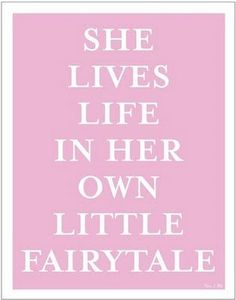 She lives her life in her own little fairytale