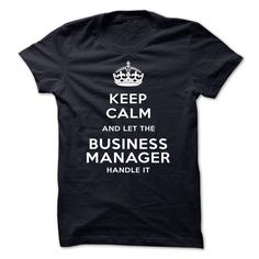 keep calm and let the BUSINESS manager handle it-kbrcs T Shirt, Hoodie, Sweatshirt