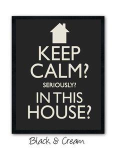 keep calm? seriously? in this house? / manter a calma? sério? nesta casa?
